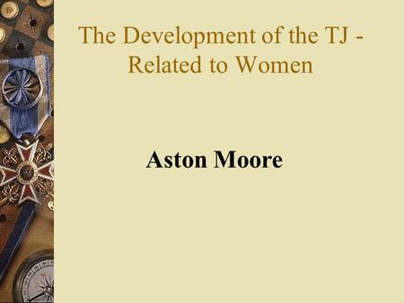 Aston Moore The Development of the TJ - Related to Women.