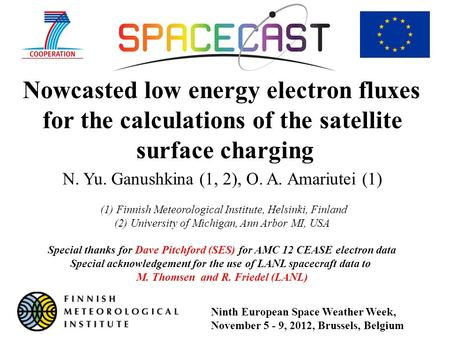 Nowcasted low energy electron fluxes for the calculations of the satellite surface charging N. Yu. Ganushkina (1, 2), O. A. Amariutei (1) (1) Finnish Meteorological.