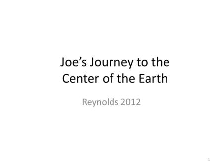 Joe's Journey to the Center of the Earth Reynolds 2012 1.