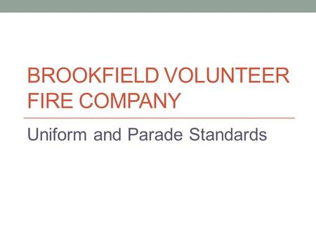 BROOKFIELD VOLUNTEER FIRE COMPANY Uniform and Parade Standards.