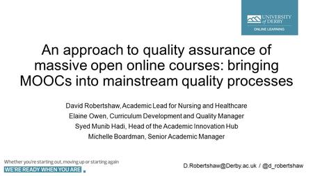 An approach to quality assurance of massive open online courses: bringing MOOCs into mainstream quality processes David Robertshaw, Academic Lead for Nursing.