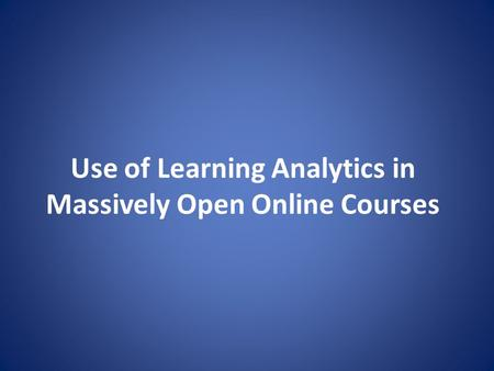 Use of Learning Analytics in Massively Open Online Courses.
