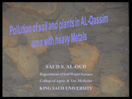 SAUD S. AL-OUD Department of Soil Water Science College of Agric. & Vet. Medicine KING SAUD UNIVERSITY.