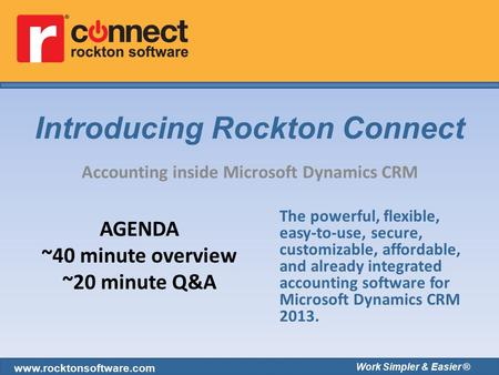 Introducing Rockton Connect www.rocktonsoftware.com Accounting inside Microsoft Dynamics CRM The powerful, flexible, easy-to-use, secure, customizable,