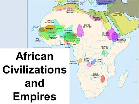 African Civilizations and Empires. Geography and Climate The climate of Africa is very diverse. Dry desert environment in the north, tropical rainforest.