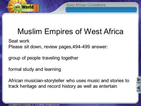 Early African Civilizations Copyright © Pearson Education, Inc. or its affiliates. All Rights Reserved. Muslim Empires of West Africa Seat work Please.