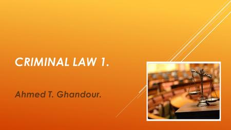 CRIMINAL LAW 1. Ahmed T. Ghandour.. CRIME TODAY.