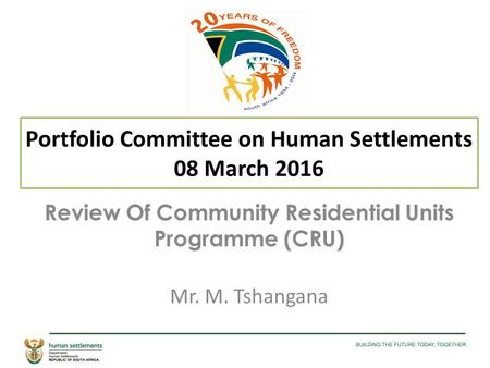 Portfolio Committee on Human Settlements 08 March 2016 Review Of Community Residential Units Programme (CRU) Mr. M. Tshangana.
