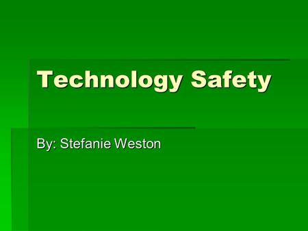 Technology Safety By: Stefanie Weston. Netiquette Dos and Don'ts for Children  Do  Respect the topic that is being discussed.  Be polite and make friends.