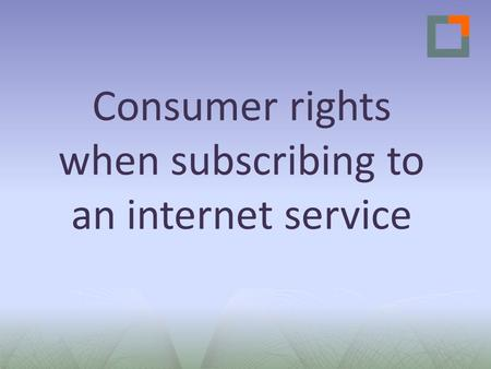 Consumer rights when subscribing to an internet service.