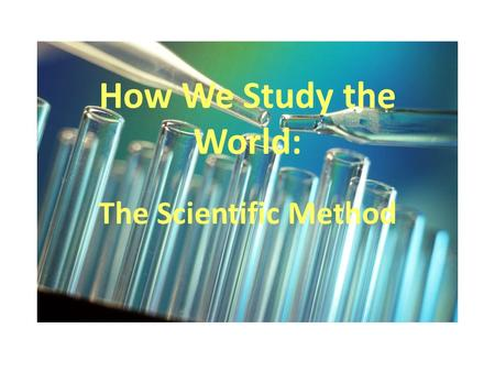 How We Study the World: The Scientific Method. Scientific Method -- Definition Way of obtaining knowledge about the world in a series of steps No one.