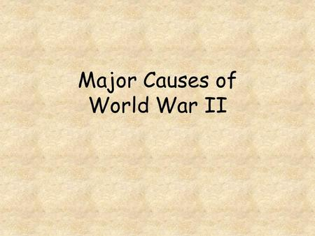 Major Causes of World War II. Major Causes of World War II.