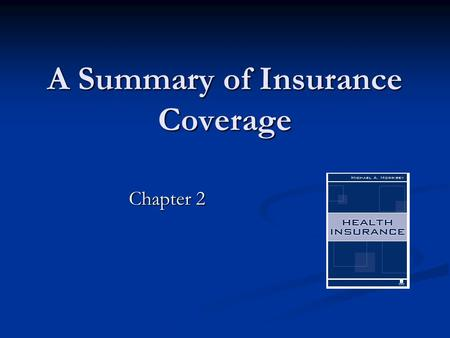 A Summary of Insurance Coverage Chapter 2. 2 Overview Extent and nature of coverage Extent and nature of coverage Employer sponsored Employer sponsored.