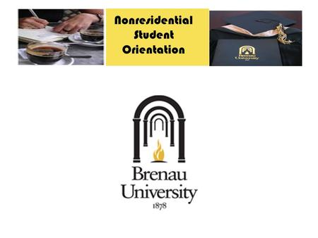 Over Nonresidential Student Orientation. Support Services CONGRATULATIONS on becoming a part of the Brenau University Family. We would like to take some.