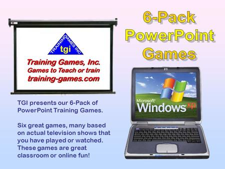TGI presents our 6-Pack of PowerPoint Training Games. Six great games, many based on actual television shows that you have played or watched. These games.