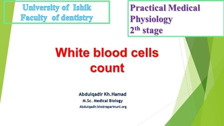 White blood cells count Abdulqadir Kh.Hamad M.Sc. Medical Biology  Practical Medical Physiology.