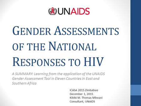 G ENDER A SSESSMENTS OF THE N ATIONAL R ESPONSES TO HIV A SUMMARY: Learning from the application of the UNAIDS Gender Assessment Tool in Eleven Countries.