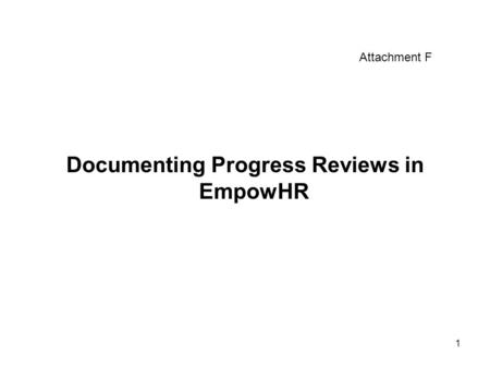 1 Documenting Progress Reviews in EmpowHR Attachment F.