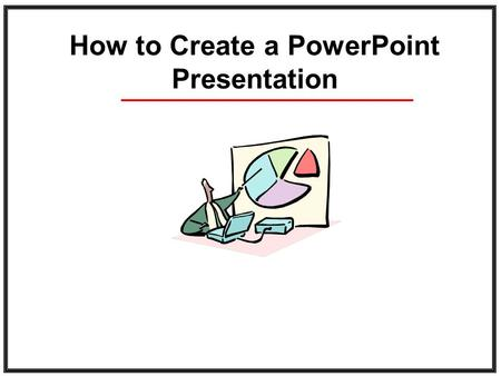 How to Create a PowerPoint Presentation. Starting PowerPoint At this point you should know how to find a program and start it. If you do not, ask now.