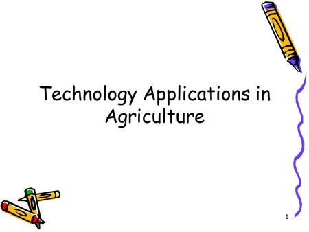 1 Technology Applications in Agriculture. 2 3 4.