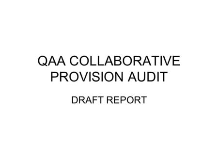 QAA COLLABORATIVE PROVISION AUDIT DRAFT REPORT. QAA CPA Process Submission by the University of Self Evaluation Document (SED) (December 2005) Selection.