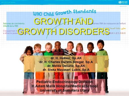 1 GROWTH AND GROWTH DISORDERS Pediatric Endocrinology Division H.Adam Malik Hospital/Medical School University of Sumatera Utara dr. H. Hakimi, Sp.AK dr.