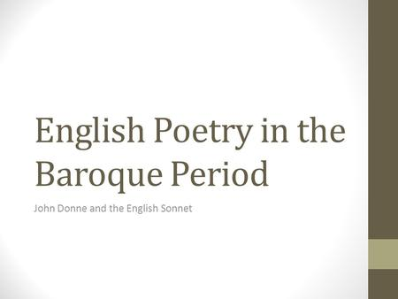 English Poetry in the Baroque Period John Donne and the English Sonnet.