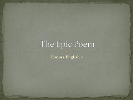 Honors English 9. An extended narrative poem recounting actions, travels, adventures, and heroic episodes and written in a high style. Generally has between.