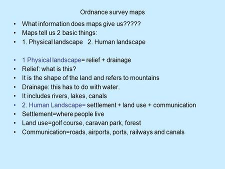 Ordnance survey maps What information does maps give us????? Maps tell us 2 basic things: 1. Physical landscape 2. Human landscape 1 Physical landscape=