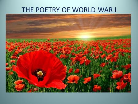 "THE POETRY OF WORLD WAR I. WHY DO SOME STUDENTS (AND SOME TEACHERS) GROAN WHEN THEY HEAR THE WORD ""POETRY""?"