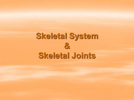 Skeletal System & Skeletal Joints. Function of the Skeletal System 1.Enables you to move. 2.It provides shape and support. 3.Protects your organs. 4.Produces.