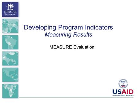 Developing Program Indicators Measuring Results MEASURE Evaluation.
