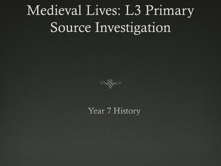 Medieval Lives: L3 Primary Source Investigation. Featuring  The Luttrell Psalter  The Village of Wharram Percy.