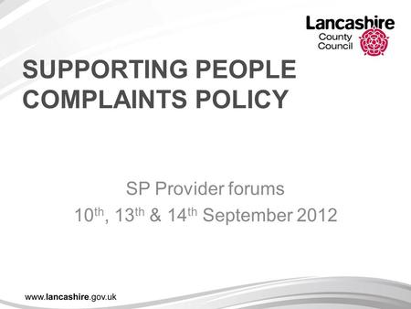 SUPPORTING PEOPLE COMPLAINTS POLICY SP Provider forums 10 th, 13 th & 14 th September 2012.