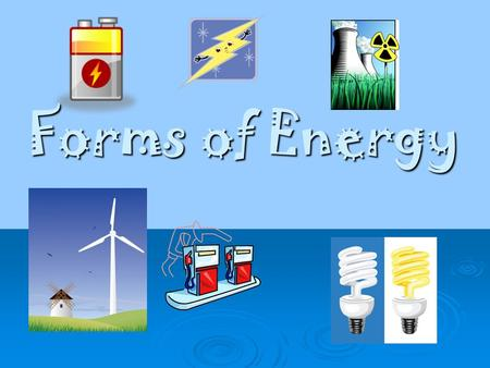 Forms of Energy. Law of Conservation of Energy never Energy is never created or destroyed, it only changes form!