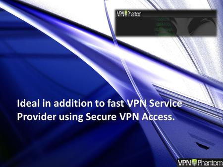 Ideal in addition to fast VPN Service Provider using Secure VPN Access.