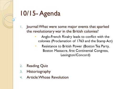 10/15- Agenda 1. Journal: What were some major events that sparked the revolutionary war in the British colonies? Anglo-French Rivalry leads to conflict.