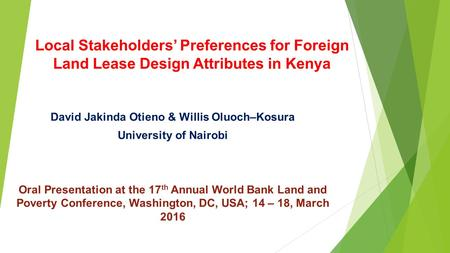 Local Stakeholders' Preferences for Foreign Land Lease Design Attributes in Kenya David Jakinda Otieno & Willis Oluoch–Kosura University of Nairobi Oral.