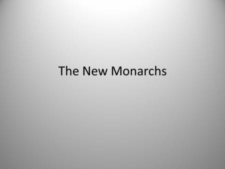 The New Monarchs. I. Medieval Kings Income from own estates Kings went to war and vassals followed due to obligation – Vassals- gained land in exchange.