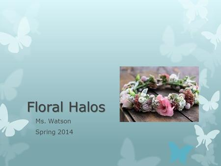 Floral Halos Ms. Watson Spring 2014. Uses  Weddings  Proms  Festivals  The beach  Parties.