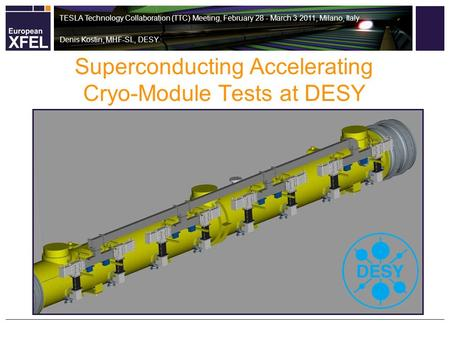 Superconducting Accelerating Cryo-Module Tests at DESY TESLA Technology Collaboration (TTC) Meeting, February 28 - March 3 2011, Milano, Italy Denis Kostin,
