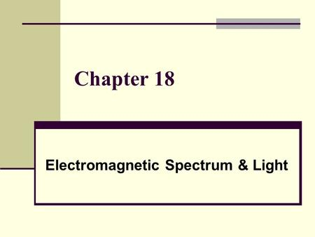 Chapter 18 Electromagnetic Spectrum & Light. Electromagnetic Waves Electromagnetic Wave: is a transverse wave consisting of changing electric and magnetic.