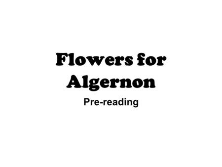 Flowers for Algernon Pre-reading.