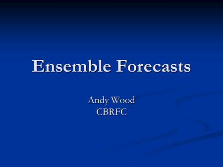 Ensemble Forecasts Andy Wood CBRFC. Forecast Uncertainties Meteorological Inputs: Meteorological Inputs: Precipitation & temperature Precipitation & temperature.