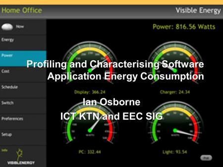 Profiling and Characterising Software Application Energy Consumption Ian Osborne ICT KTN and EEC SIG.