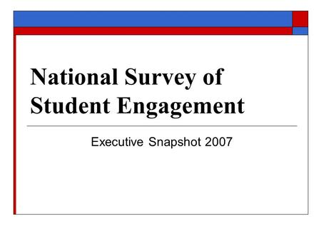 National Survey of Student Engagement Executive Snapshot 2007.