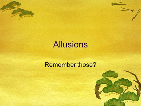 Allusions Remember those?. Think all the way back to 90/90 terms…  Write out the definition of an allusion.