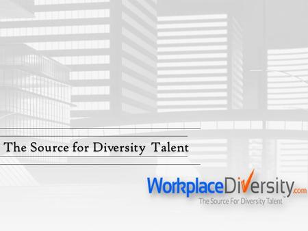 The Source for Diversity Talent. WorkplaceDiversity.com, the source for diversity talent™, is an experienced job-board for corporate recruiters who are.