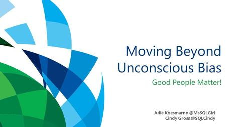 Moving Beyond Unconscious Bias Good People Matter! Julie Cindy
