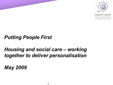 0 Putting People First Housing and social care – working together to deliver personalisation May 2009.